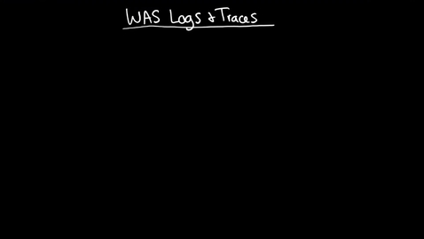 Thumbnail for entry WAS: Logs and Traces - Part 1