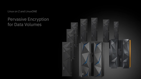 Thumbnail for entry Linux on Z and LinuxONE: Pervasive encryption for data volumes