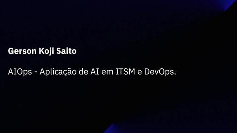 Thumbnail for entry AIOps - Aplicação de AI em ITSM e DevOps.