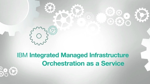 Thumbnail for entry 借助 IBM 基础架构整合管理服务对各种云平台进行指挥与自动化管理