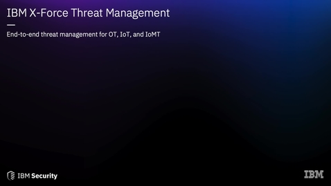 Thumbnail for entry IBM X-Force Threat Management for OT, IoT & IoMT