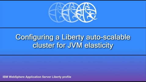 Thumbnail for entry Configuring a Liberty auto-scalable cluster for JVM elasticity