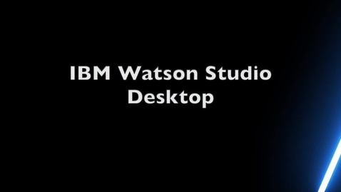Thumbnail for entry Whats New in IBM Watson Studio Desktop