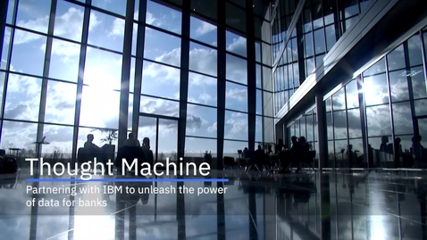 Thumbnail for entry Thought Machine partners with IBM to unleash the power of data for banks