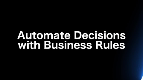 Thumbnail for entry Automate Decisions with Business Rules