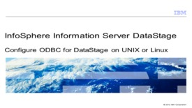 Thumbnail for entry Configure ODBC for DataStage on UNIX and Linux
