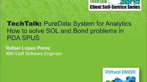 Thumbnail for entry TechTalk: PureData System for AnalyticsHow to solve SOL and Bond problems in PDA SPUS