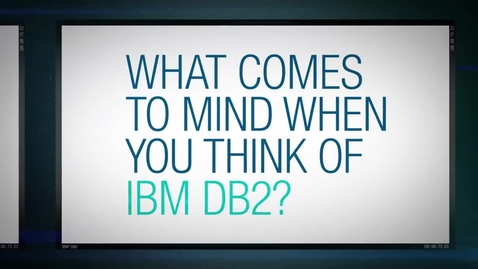 Thumbnail for entry What comes to mind when you think of IBM DB2