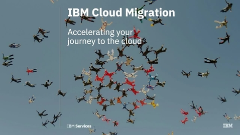 Thumbnail for entry IBM Cloud Migration: Accelerate your journey to cloud