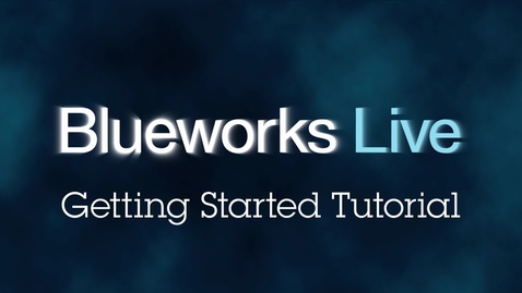 Thumbnail for entry Blueworks Live 101: Creating your First Process Model in Blueworks Live
