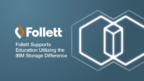 Thumbnail for entry Follett Supports Education Utilizing the IBM Storage Difference