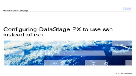 Thumbnail for entry Configuring DataStage PX to use ssh instead of RSH