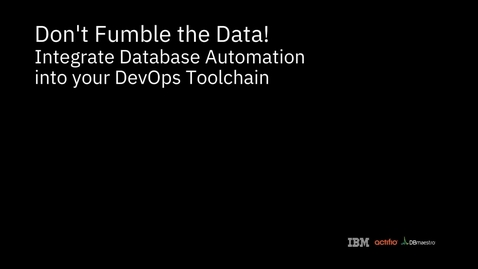 Thumbnail for entry Don't Fumble the Data! Integrate Database Automation into your DevOps Toolchain