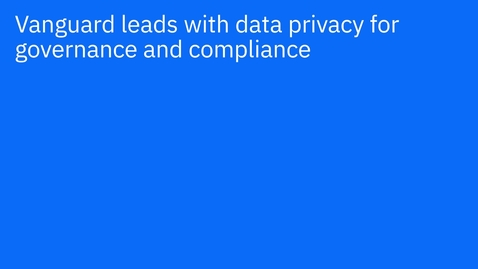 Thumbnail for entry Vanguard: Leading with data privacy to accelerate digital transformation