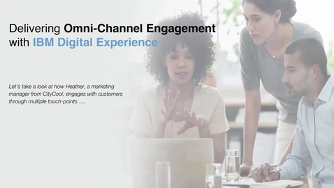 Thumbnail for entry Delivering Omnichannel Engagement with IBM Digital Experience