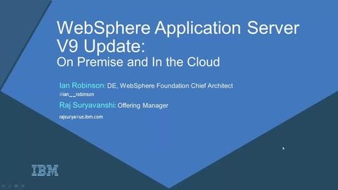 Thumbnail for entry WebSphere Application Server V9 technical update
