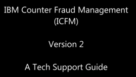 Thumbnail for entry IBM Counter Fraud Management ICFM 2 A Tech Support Guide