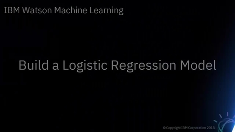 Thumbnail for entry DTE_ Build a Logistic Regression Model with Watson Machine Learning