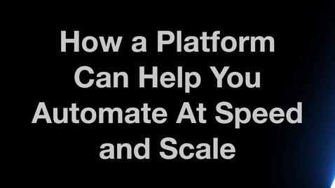 Thumbnail for entry How a Platform Can Help You Automate At Speed and Scale
