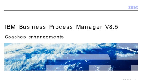 Thumbnail for entry Coaches enhancements in IBM BPM V8.5