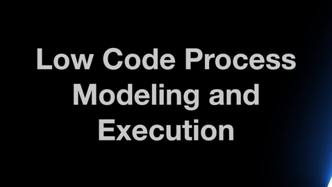 Thumbnail for entry Low-Code Process Modeling and Execution