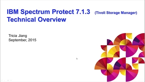 Thumbnail for entry IBM Spectrum Protect (TSM) 7.1.3 Technical Overview - Presentation