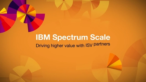 Thumbnail for entry IBM Spectrum Scale- Driving higher value with ISV partners