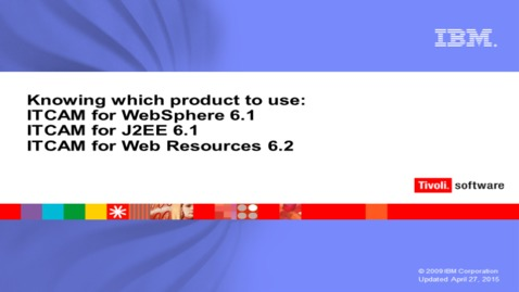 Thumbnail for entry Which product to use: ITCAM for WebSphere V6.1  ITCAM for J2EE V6.1 and ITCAM for Web Resources V6.2