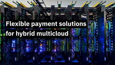 Thumbnail for entry Flexible payment solutions for hybrid multicloud