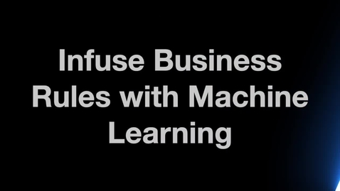 Thumbnail for entry Infuse Business Rules with Machine Learning
