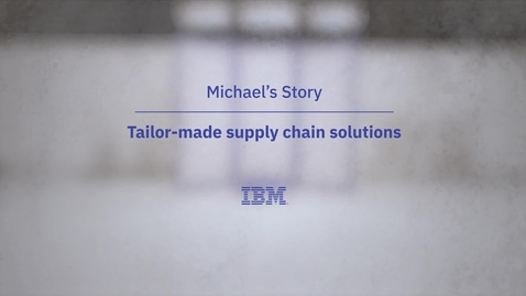 Thumbnail for entry マイケルの話: あつらえたようなサプライ・チェーン・ソリューション