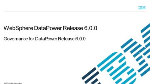 Thumbnail for entry Governance for DataPower Release 6.0.0
