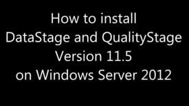 Thumbnail for entry How to install and configure Datastage 11.5 and QualityStage 11.5 on Windows 2012