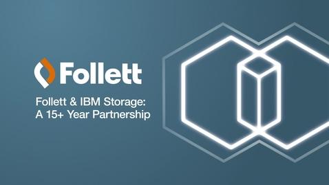 Thumbnail for entry Follett & IBM Storage: a 15+ Year Partnership