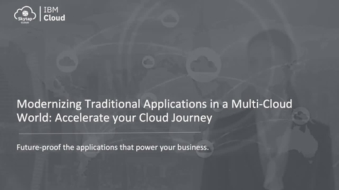 Thumbnail for entry Modernizing Traditional Applications in a Multi-Cloud World: Accelerate your Cloud Journey