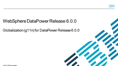 Thumbnail for entry Globalization (g11n) for DataPower Release 6.0.0
