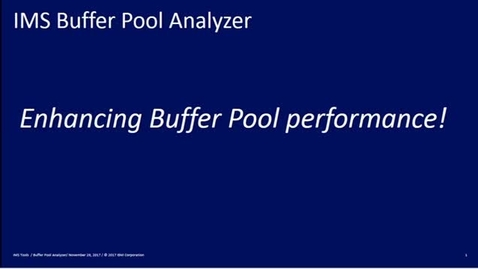 Thumbnail for entry IBM IMS Buffer Pool Analyzer for z/OS - Introduction