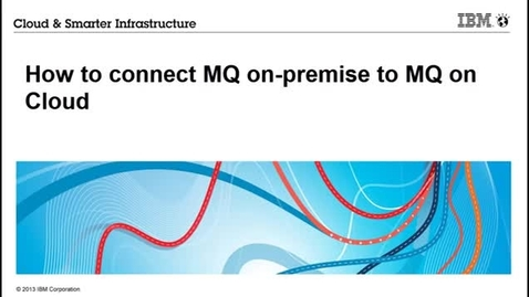 Thumbnail for entry Connect MQ on premise to MQ on Cloud