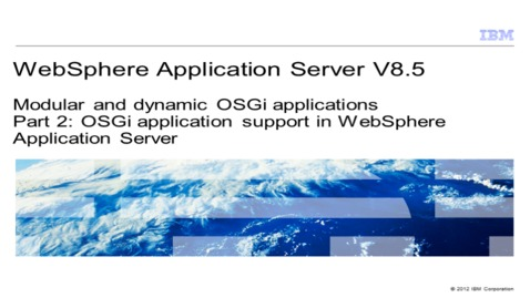 Thumbnail for entry Modular and dynamic OSGi applications. Part 2: OSGi applications support in WebSphere Application Server