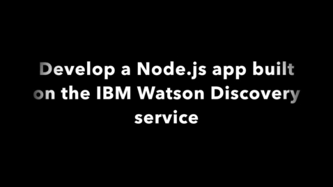 Thumbnail for entry 创建一个基于 Watson Discovery 和 Watson Knowledge Studio 的 Node.js web 应用