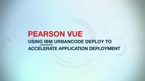 Thumbnail for entry Pearson VUE uses DevOps and IBM UrbanCode Deploy to Accelerate Application Deployment