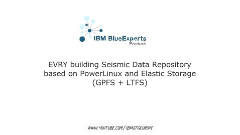 EVRY building Seismic Data Repository based on PowerLinux and Elastic Storage (GPFS   LTFS)
