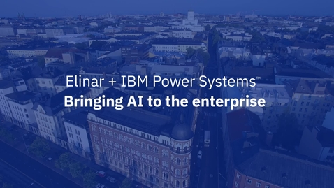Thumbnail for entry Elinar + IBM Power Systems| Bringing AI to the enterprise
