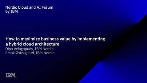 Thumbnail for entry Why Hybrid Cloud Architecture session with Dipa Velagapudy, Head of GTS Multi Cloud Services, IBM Nordic