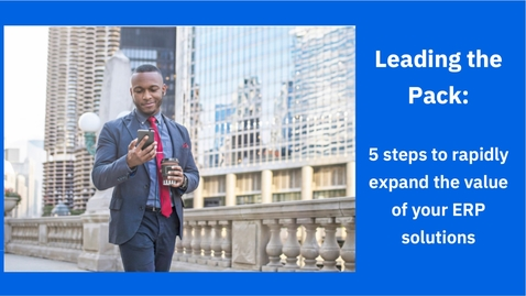 Thumbnail for entry Leading the Pack: 5 steps to rapidly expand the value of your ERP solutions
