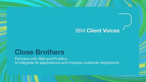 Thumbnail for entry Close Brothers partners with IBM and Prolifics to integrate its applications and improve customer experience