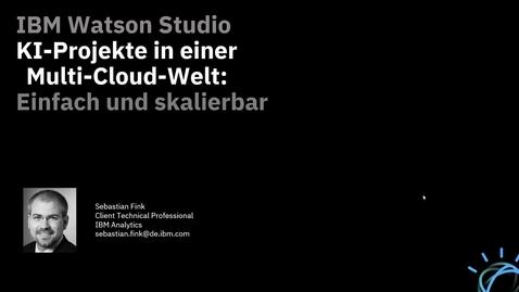 Thumbnail for entry IBM Watson Studio.  KI-Projekte in einer Multi-Cloud-Welt: einfach und skalierbar