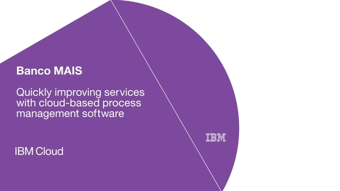 Thumbnail for entry Banco MAIS quickly improves services with IBM Business Process Manager on Cloud