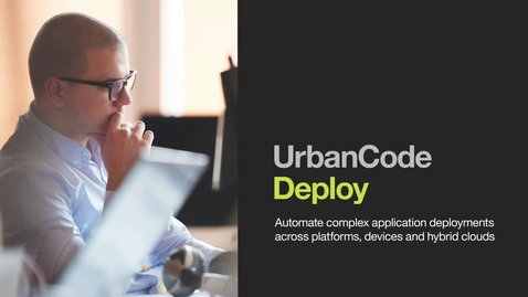 Thumbnail for entry Get Acquainted with UrbanCode Deploy's Unique Features