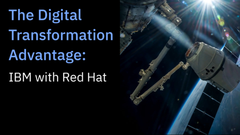 Thumbnail for entry The Digital Transformation Advantage: IBM with Red Hat
